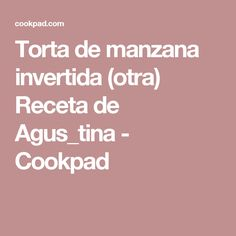 Torta de manzana invertida (otra) Receta de Agus_tina - Cookpad