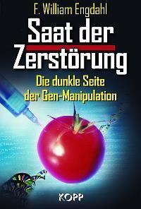 Saat der Zerstörung, die dunkle Seite der Gen-Manipulation>>>, von F.William Engdahl, 2006, ISBN 13:978-3-938516-34-8