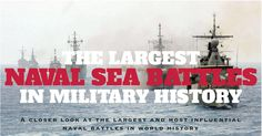 The Largest Naval Sea Battles in Military History - https://www.warhistoryonline.com/war-articles/the-largest-naval-sea-battles-in-military-history.html