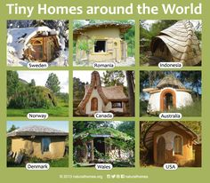 This is a collection of tiny natural homes around the world. More, with video, at www.naturalhomes.org/tiny-world.htm where Tim talks about tiny living saying, 'Wants are limitless and in fact, are part of what poisons our culture. Needs are finite and quite easily met.'