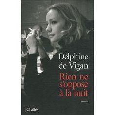 Rien ne s'oppose à la nuit de Dephine de Vigan : une double biographie terrible et si bien écrit !