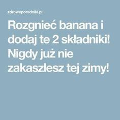 Rozgnieć banana i dodaj te 2 składniki! Natural Remedies, Food And Drink, Herbs, Healthy Recipes, Medicine, Aga, Decor, Therapy, Food
