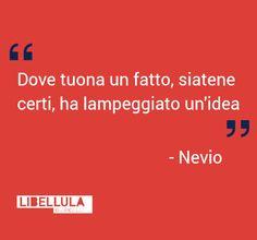 Dove tuona un fatto, siatene certi, ha lampeggiato un'idea. Nevio #citazioni #creatività #quotes #pioggia #temporare #idee