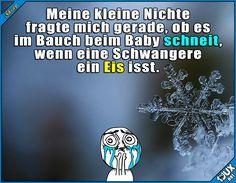 Meine kleine Nichte fragte mich grade, ob es im Baum beim Baby schneit, wenn eine Schwangere Eis isst. Kindermund, Spruch