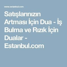 Satışlarınızın Artması İçin Dua - İş Bulma ve Rızık İçin Dualar - Estanbul.com