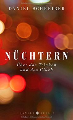 Nüchtern: Über das Trinken und das Glück: Amazon.de: Daniel Schreiber: Bücher