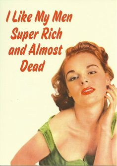 'I like my men super rich and almost dead'