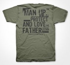 """Adoption and Orphan Care - Men's T-shirt. I LOVE THIS! If only more men would """"man-up"""" and become the men that they were meant to be!"""