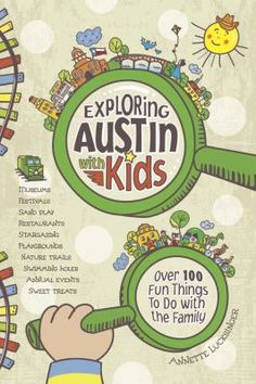Exploring Austin With Kids Over 100 Fun Things to Do With the Family by Annette Lucksinger