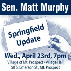 "Sen. Murphy invites you to attend his ""Springfield Update"" event on April 23rd. He will speak on the legislative process in Springfield and provide an update on the budget and Spring Session."