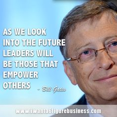 "BILL GATES QUOTE: ""As we look into the future, Leaders will be those that empower others."" - Bill Gates #billgates  #entrepreneur #quotes #business #success"
