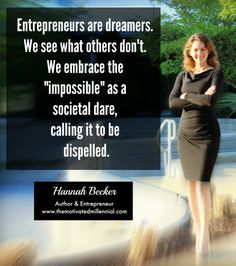 """Entrepreneurs are dreamers; dead set of defying """"impossible"""" as a societal dare."""