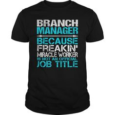 Branch Manager Because Freaking Miracle Worker Isn't An Official Job Title T Shirt, Hoodie Branch Manager