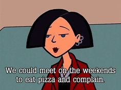 "You always have great weekend plans: 23 Signs Jane Lane From ""Daria"" Is Your Spirit Animal Daria Morgendorffer, Jane Lane, Daria Quotes, Collateral Beauty, Joelle, Make You Believe, Eat Pizza, Your Spirit Animal, The Villain"