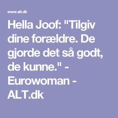 """Hella Joof: """"Tilgiv dine forældre. De gjorde det så godt, de kunne."""" - Eurowoman - ALT.dk"""