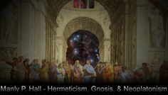 Manly P. Hall - Hermeticism, Gnosis,  Neoplatonism