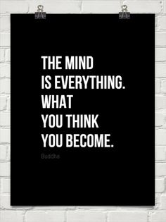 The mind is everything.  what you think you become. by Buddha #196009