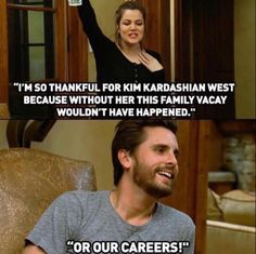 "Because he always spoke the truth. | 39 Reasons Why ""KUWTK"" Won't Be The Same Without Scott Disick"