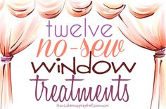 12 No-Sew Window Treatments...some really great ideas here!