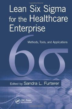 Lean Six Sigma for the Healthcare Enterprise: Methods, Tools, and Applications by Sandra L Furterer. This book details real-world Lean Six Sigma tools and DMAIC problem-solving methodologies that can improve the healthcare industry. Link to the UML catalogue: http://delivr.com/2m7e6