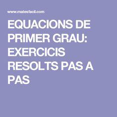 EQUACIONS DE PRIMER GRAU: EXERCICIS RESOLTS PAS A PAS