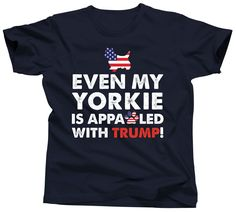 Even My Yorkie Is Appawled With Donald Trump T-Shirt
