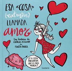 Esa Cosa (Extraña) Llamada Amor (LUMEN INFANTIL) de PEDRITA PARKER http://www.amazon.es/dp/8448843428/ref=cm_sw_r_pi_dp_SJX2ub1Q584CD