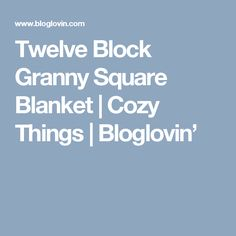 Twelve Block Granny Square Blanket | Cozy Things | Bloglovin'
