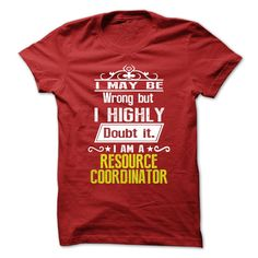 I May Be Wrong But I Highly Doubt It, I Am A Resource Coordinator T-Shirt, Hoodie Resource Coordinator