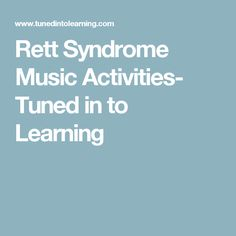 Rett Syndrome Music Activities- Tuned in to Learning