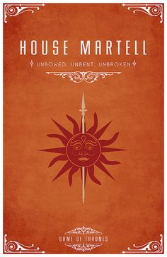 "House Martell  Sigil - A Red Sun Impaled on a Golden Spear  Motto ""Unbowed, Unbent, Unbroken"""