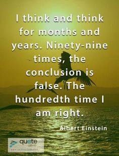 I think and think for months and years Wisdom Quotes, Love Quotes, Too Late Quotes, Failure Quotes, Albert Einstein Quotes, The Hundreds, Famous Quotes, Motivation, Qoutes Of Love