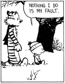 "Calvin and Hobbes QUOTE OF THE DAY (DA): ""Nothing I do is my fault. My family is dysfunctional, and my parents won't empower me! Consequently, I'm not self-actualized! My behavior is addictive functioning in a disease process of codependency!"" -- Calvin/Bill Watterson"