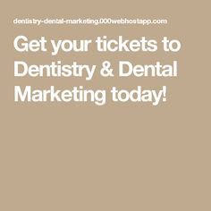 Get your tickets to Dentistry & Dental Marketing today!