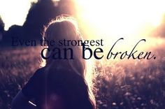 Even the strongest can be broken