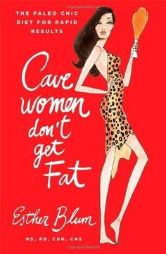 (Paleo Diet) - Cave Women Don't Get Fat: The Paleo Chic Diet for Rapid Results: The Paleo Girl's Diet for Rapid Results by Esther Blum (2014) Hardcover ** Want additional info? Click on the image. (This is an affiliate link) #PaleoDiet