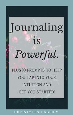 Journaling is Powerful. Plus plus 10 journaling prompts to help you tap into your intuition and get you started! Find all 10 here! >> www.christytending.com
