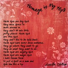 Here's to belly dancers and hippy chicks! by Poet Lucille Clifton