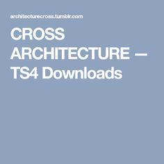 CROSS ARCHITECTURE — TS4 Downloads