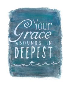 Your Grace Abounds in Deepest Waters, Lyrics, Christian Wall Art, Hand Lettered Art Print, Watercolor Lettering
