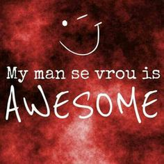 My man se vrou is awesome! Man Se, My Man, Afrikaanse Quotes, Godly Marriage, Married Life, Wise Words, Qoutes, Love You, Sayings