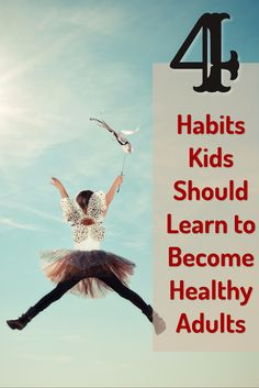 Habits Kids Should Learn to Become Healthy Adults