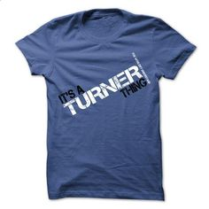 Its A TURNER Thing You Wouldnt Understand - #gray tee #sweater ideas. PURCHASE NOW => https://www.sunfrog.com/LifeStyle/Its-A-TURNER-Thing-You-Wouldnt-Understand-RoyalBlue-17763692-Guys.html?68278