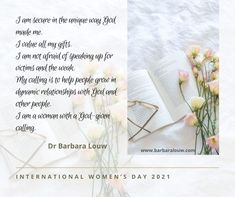 """Monday 8 March is International Women's Day 2021 """"I am secure in the unique way God made me. I value all my gifts. I am not afraid of speaking up for victims and the weak. My calling is to help people grow in dynamic relationships with God and other people. I am a woman with a God-given calling"""" – Dr Barbara Louw #DrBarbaraLouw #InterTraumaNexus #AquillaTraining #Trauma #Wellness #Counsellor #WomensDay #AquillaWellnessSolutions God Made Me, I Am Not Afraid, My Values, 8th Of March, Other People, Trauma, Helping People, How To Become, Relationships"""