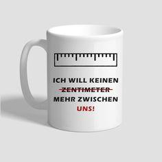 Tasse – Ich Will Keinen Zentimeter Mehr Zwischen uns Andreas, Mugs, Tableware, Gifts, Dinnerware, Cups, Mug, Dishes, Place Settings