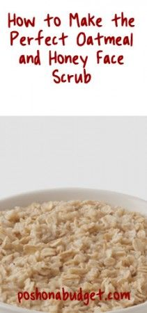 I love these ideas. How to make the perfect oatmeal and honey face scrub!