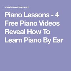 Piano Lessons - 4 Free Piano Videos Reveal How To Learn Piano By Ear