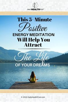This 5-Minute Positive Energy Meditation Will Help You Attract The Life of Your Dreams via @dailyhealthpost