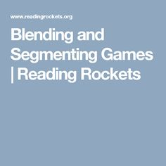 Blending and Segmenting Games | Reading Rockets