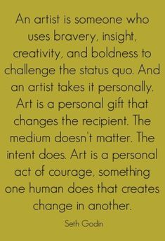 Seth Godin art challenges thé status quo and is a personal act of courage Great Quotes, Quotes To Live By, Me Quotes, Inspirational Quotes, Motivational Quotes, Cassandra Calin, Artist Quotes, Creativity Quotes, Artist Life